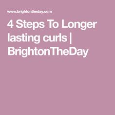 4 Steps To Longer lasting curls | BrightonTheDay