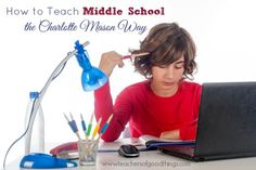 How to Teach Middle School the Charlotte Mason Way |  www.teachersofgoodthings.com