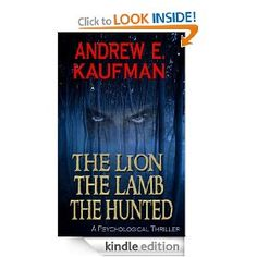The Lion, the Lamb, the Hunted: A Psychological Thriller [Kindle Edition], (psychological thriller, andrew e kaufman, suspense, kindle freebie, crime fiction, mystery, fiction, thriller, west texas, moonlight falls uncut)