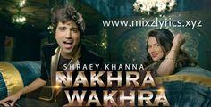 NAKHRA WAKHRA LYRICS - Shraey Khanna ~ All Songs Lyrics