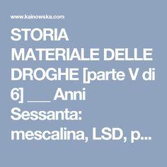 STORIA MATERIALE DELLE DROGHE [parte V di 6] ___ Anni Sessanta: mescalina, LSD, psichedelia - Kainowska Kainowska
