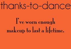 Thanks to theater, in a single night I've worn enough makeup to last a lifetime.