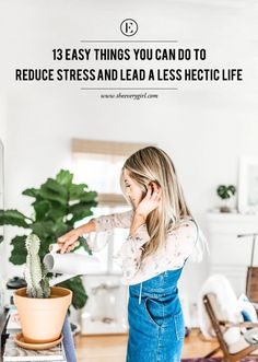 13 Easy Things You Can Do to Reduce Stress and Lead a Less Hectic Life #theeverygirl