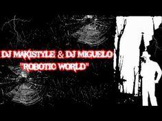 DJ Makistyle & Dj Miguelo - Robotic World