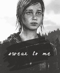 """The Last of Us- """"Swear to me"""" I absolutely loved Ellie~ T^T"""