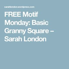 FREE Motif Monday: Basic Granny Square – Sarah London