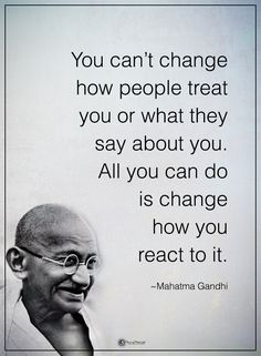 You can't change how people treat you or what they say about you. All you can do is change how you react it. - Mahatma Gandhi #powerofpositivity #positivewords #positivethinking #inspirationalquote #motivationalquotes #quotes #life #love #hope #faith #respect #change #treat #react