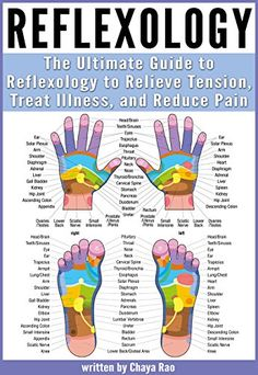Reflexology: The Ultimate Guide to Reflexology to Relieve Tension, Treat Illness, and Reduce Pain by Chaya Rao