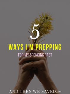 5 Ways I'm Prepping for My Spending Fast - And Then We Saved