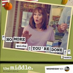 """The Middle ~ """"NO MORE quirks!  YOU'RE DONE!"""""""