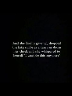 """And she finally gave up, dropped the fake smile as a tear ran down her cheek and she whispered to herself """"I can't do this any… I Give Up Quotes, Tired Quotes, Giving Up Quotes, All Quotes, Song Quotes, Music Quotes, Wisdom Quotes, Qoutes, Tears Quotes"""