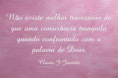 Não existe melhor travesseiro do que uma consciência tranquila quando confrontada com a palavra de Deus.