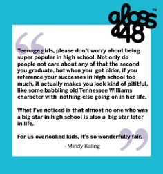 Mindy Kaling's thoughts on high school popularity. Love it. #gloss48