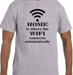 Home is Where the Wifi Connects Automatically -  Nerd / Geek / Computer Shirt - Choice of Colors - Sizes 2T - Adult 5XL (including Ladies)