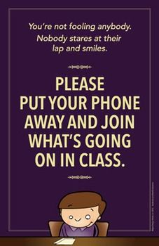 Cell phones in class can interfere with learning. And seriously, do your students not know how obvious the cell phone prayer pose is from your vantage point? Hang this poster in your class to remind each student each day of your cell phone policy. Good luck.NOTE: There are two versions of this poster compressed into one file.