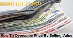 How To Overcome Price By Selling Value