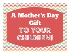 """Or So She Says"" Blog:  {Free Printable} A Mother's Day Gift Idea ... TO Your Children!"