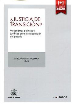 ¿Justicia de transición? : mecanismos políticos y jurídicos para la elaboración del pasado / Pablo Galain Palermo (ed.) - 2016