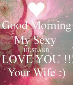 Good Morning Love Quotes For My Husband Love Your Husband Quotes, Hubby Quotes, I Love My Hubby, Love Yourself Quotes, Love Quotes For Him, Amazing Husband, Love Msgs For Husband, Loving Your Husband, Love You Quotes For Him Husband