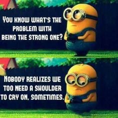 In other words we all need someone even if we think we don't. Independent completely is not good either. Great Quotes, Love Quotes, Funny Quotes, Inspirational Quotes, Minions Love, Funny Minion, Minions Minions, Minion Humor, Well Said Quotes