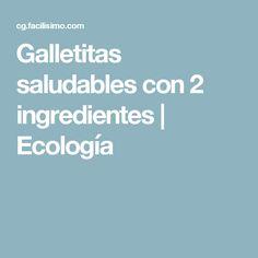 Galletitas saludables con 2 ingredientes | Ecología
