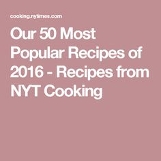 Our 50 Most Popular Recipes of 2016 - Recipes from NYT Cooking