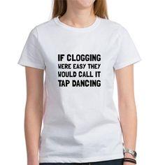 Clogging Tap Dancing T-Shirt on CafePress.com