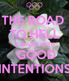 the road to hell is paved with good intentions quote Good Intentions Quotes, Doers Of The Word, Wisdom, Thoughts, Words, Live, Horse, Ideas