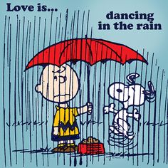 Love is dancing in the rain.