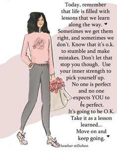 Life is filled with lessons ....sometimes we get them right...and sometimes we don't....Remember no one is perfect!