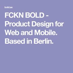FCKN BOLD - Product Design for Web and Mobile. Based in Berlin.