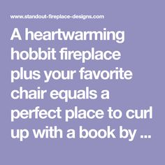 A heartwarming hobbit fireplace plus your favorite chair equals a perfect place to curl up with a book by J. Stone Fireplace Designs, Tolkien, The Hobbit, Perfect Place, Chair, Book, Places, Stool, Book Illustrations
