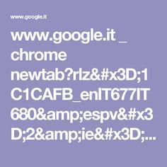 www.google.it _ chrome newtab?rlz=1C1CAFB_enIT677IT680&espv=2&ie=UTF-8