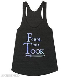 Fool of a Took, Lord of the Rings, Tolkien Tee | Fool of a Took, Lord of the Rings, Tolkien Tee A classic line from Tolkien's The Lord of the Rings #Skreened <<<<I already know how I could style this. With a pencil skirt or a midi skirt and awesome heels.