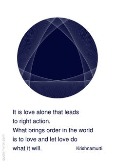 It is love alone that leads to right action. What brings order in the world is to love and let love do what it will. Buddhist Wisdom, Spiritual Wisdom, Spiritual Awakening, Consciousness Quotes, Higher Consciousness, Poem Quotes, Life Quotes, Jiddu Krishnamurti, Best Positive Quotes