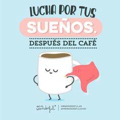 Lucha por tus sueños... después del café #Mr.Wonderful