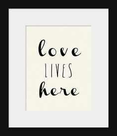 Love Lives Here Print- Prints for Home- Love Prints- Home Wall Decor Prints-Quote Prints- Black and White Love Prints