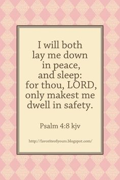 Psalm 4:8  I will both lay me down in peace, and sleep: for thou, Lord, only makest me dwell in safety.