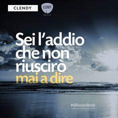 """""""Sei l'addio che non riuscirò mai a dire""""  Noi troviamo le parole…a voi non resta che decidere a chi dedicarle.  #dilloconclendy #clendy #citazioni #aforismi #quotes #addio #vita #amore  #love www.clendy.it"""