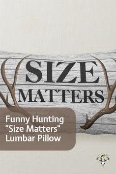 Funny SIZE MATTERS lumbar pillow. Perfect for hunter that always get the BIG RACK. Click to have it shipped to you! #deerhunting #antlers #deerseason #bigbuck Hunting Home Decor, Bow Season, Hunting Humor, Size Matters, Wood Background, Custom Pillows, Antlers, Lumbar Pillow, Big