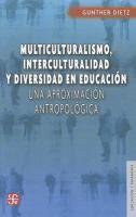 Multiculturalismo, interculturalidad y diversidad en educación : una aproximación antropológica / Gunther Dietz.