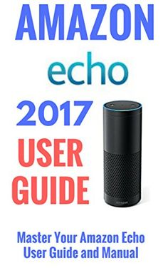 Amazon Echo: Master Your Amazon Echo; User Guide and Manual - www.theteelieblog.com All information is up-to-date for you to learn everything about Alexa. #alexabooks #smarthome #amazonecho