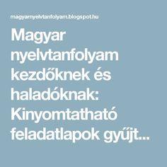 Magyar nyelvtanfolyam kezdőknek és haladóknak: Kinyomtatható feladatlapok gyűjteménye Language, Education, School, Mint, Languages, Onderwijs, Learning, Language Arts, Peppermint