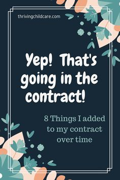 Sometimes things are not perfect at the start.  That's ok.  You can change it.  Improve it.  These are some of the things I added to my contract over time.  www.thrivingchildcare.com