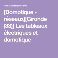[Domotique - réseaux][Gironde (33)] Les tableaux électriques et domotique