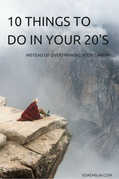 10 Things to do in your 20's instead of overthinking your career.