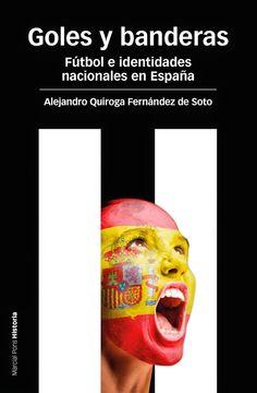 En estas páginas se estudia cómo se han fomentado distintos relatos y estereotipos nacionales españoles, catalanes y vascos, a través del fútbol. http://www.marcialpons.es/libros/goles-y-banderas/9788415963189/ http://rabel.jcyl.es/cgi-bin/abnetopac?SUBC=BPSO&ACC=DOSEARCH&xsqf99=1758489+