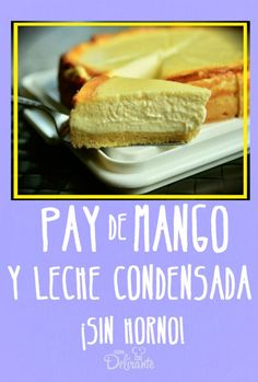 receta facil de pay de mango sin horno leche condensada No Bake Desserts, Delicious Desserts, Dessert Recipes, Sweet Pie, Sweet Tarts, Mexican Food Recipes, Sweet Recipes, Mango Pie, Flan Recipe