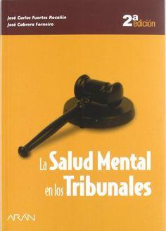 La salud mental en los tribunales : manual de psiquiatría forense y deontología profesional / José Carlos Fuertes Rocañín, José Cabrera Forneiro