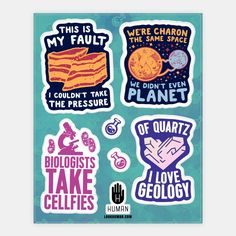 Punny science stickers for the science-lover in your life. Science Puns, Science Gifts, Science Space, Geology Puns, Dwarf Planet, Tumblr Stickers, Things Under A Microscope, Pin And Patches, Astronomy